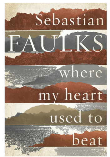 Sebastian Faulks: Where My Heart Used To Beat
